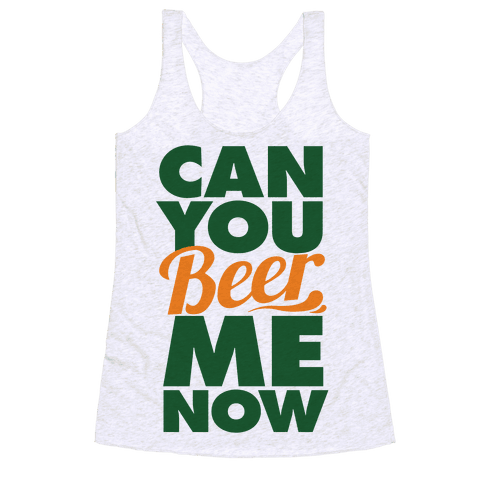 Can You Beer Me Now? Racerback Tank Top