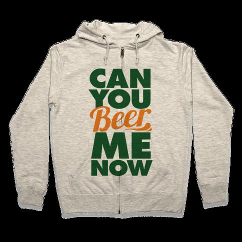 Can You Beer Me Now? Zip Hoodie