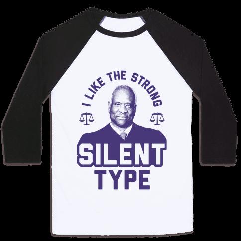 I Like The Strong Silent Type Baseball Tee