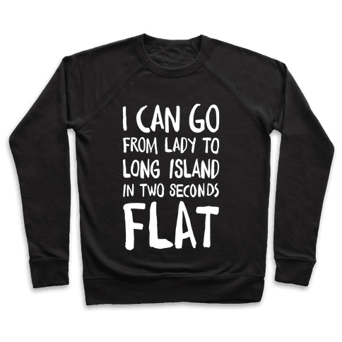 I Can Go From Lady To Long Island In 2 Seconds Flat Pullover