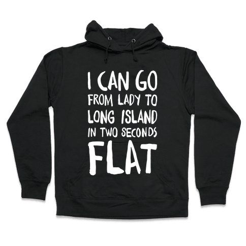 I Can Go From Lady To Long Island In 2 Seconds Flat Hooded Sweatshirt
