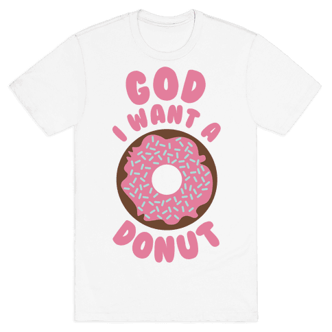 God I Want a Donut Mens T-Shirt