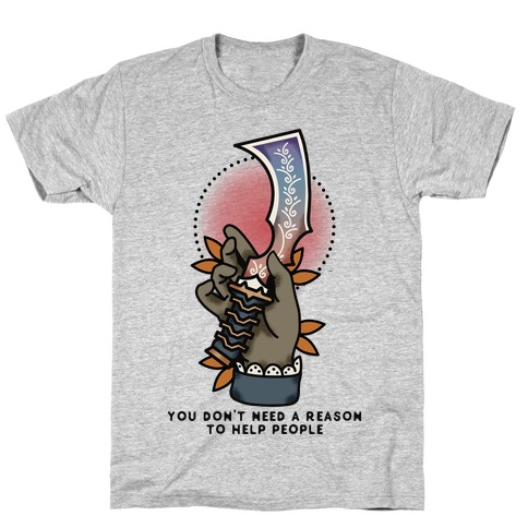 You Don't Need a Reason to Help People FFIX T-Shirt