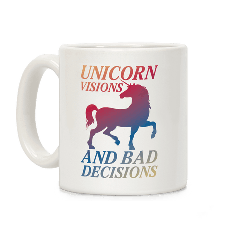 Unicorn Visions and Bad Decisions Coffee Mug
