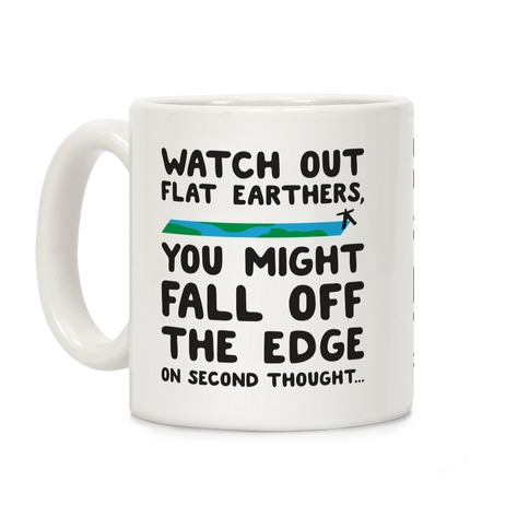Watch Out Flat Earthers Coffee Mug