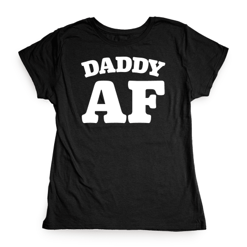 Daddy AF White Print Womens T-Shirt