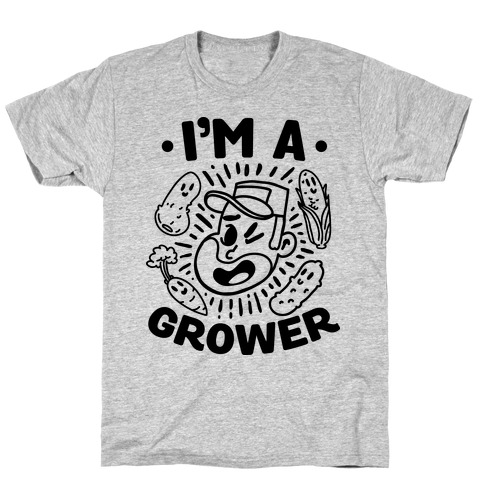 I'm a Grower T-Shirt