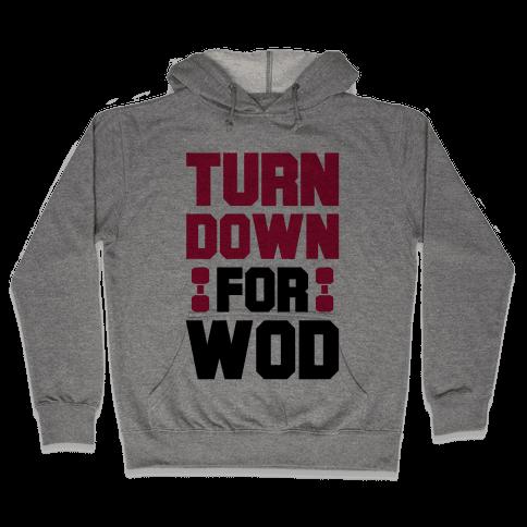 Turn Down For Wod Hooded Sweatshirt