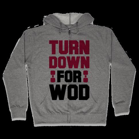 Turn Down For Wod Zip Hoodie