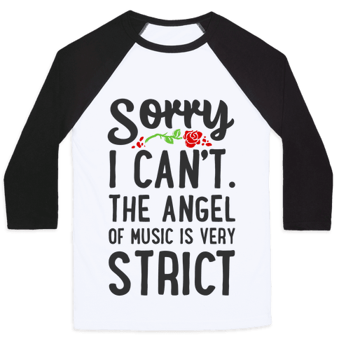 Sorry I Can't. The Angel of Music is Very Strict Baseball Tee