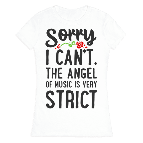 Sorry I Can't. The Angel of Music is Very Strict Womens T-Shirt