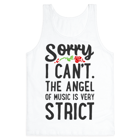 Sorry I Can't. The Angel of Music is Very Strict Tank Top