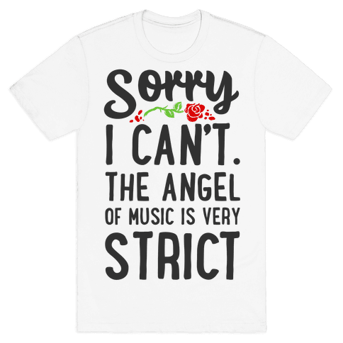 Sorry I Can't. The Angel of Music is Very Strict Mens T-Shirt