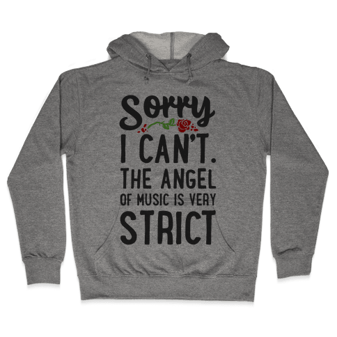 Sorry I Can't. The Angel of Music is Very Strict Hooded Sweatshirt