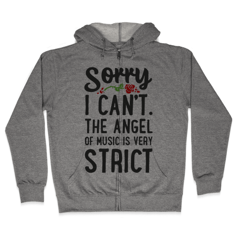 Sorry I Can't. The Angel of Music is Very Strict Zip Hoodie