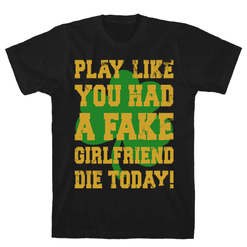 Play Like You Had A Fake Girlfriend Mens T-Shirt