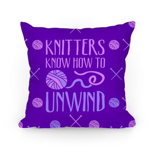 Knitters Know How To Unwind Pillow
