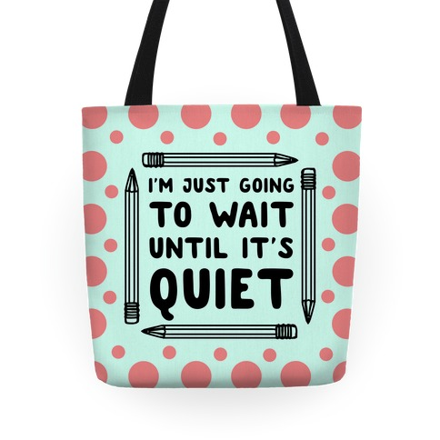 I'm Just Going to Wait Until It's Quiet Tote
