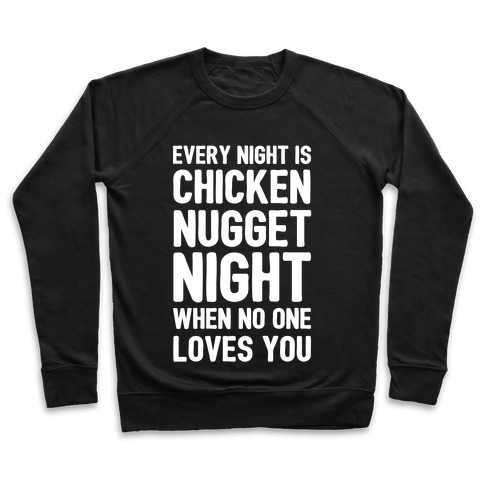 Every Night Is Chicken Nugget Night When No One Loves You Pullover