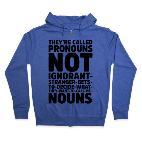 They're Called Pronouns Zip Hoodie