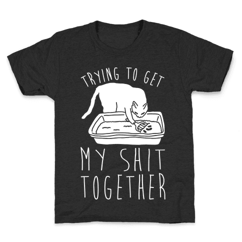 Trying To Get My Shit Together Kids T-Shirt