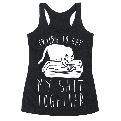 Trying To Get My Shit Together Racerback Tank Top