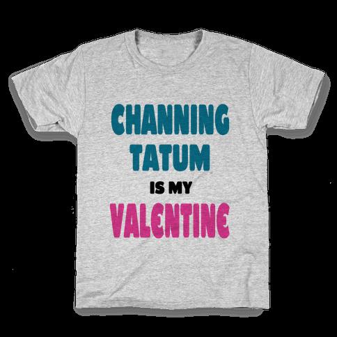 Channing Tatum is My Valentine Kids T-Shirt
