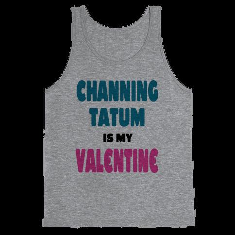 Channing Tatum is My Valentine Tank Top