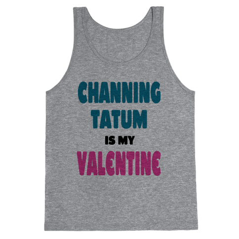 Channing Tatum is My Valentine Tank Top