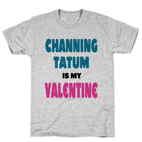 Channing Tatum is My Valentine Mens T-Shirt
