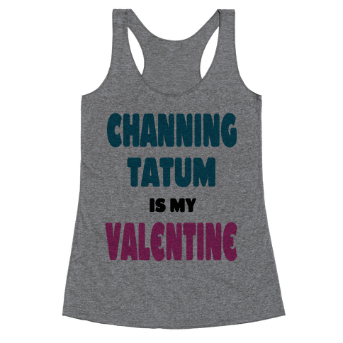 Channing Tatum is My Valentine Racerback Tank Top