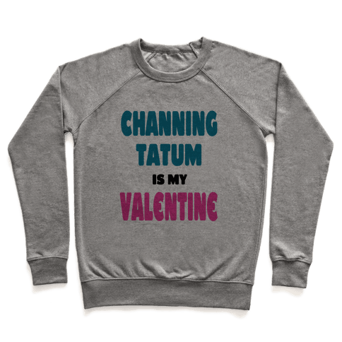 Channing Tatum is My Valentine Pullover