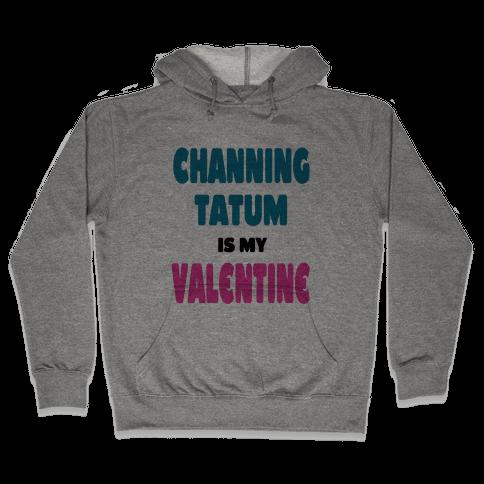 Channing Tatum is My Valentine Hooded Sweatshirt