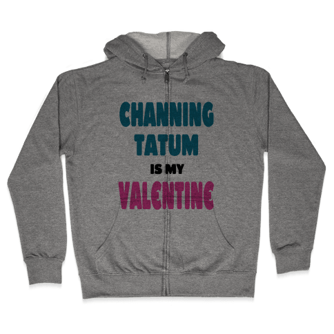 Channing Tatum is My Valentine Zip Hoodie