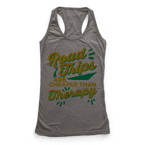 Road Trips Are Cheaper Than Therapy Racerback Tank Top