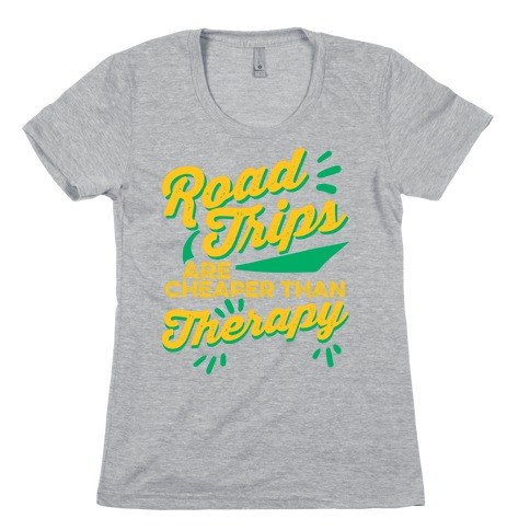 Road Trips Are Cheaper Than Therapy Womens T-Shirt