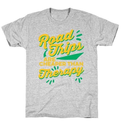 Road Trips Are Cheaper Than Therapy T-Shirt