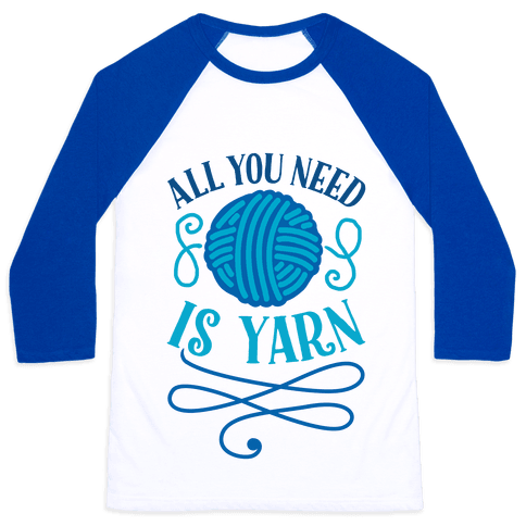 All You Need Is Yarn Baseball Tee