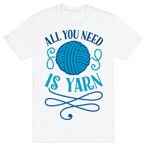 All You Need Is Yarn Mens T-Shirt
