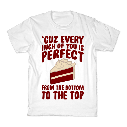 Every Inch Of You Is Perfect From The Bottom To The Top Kids T-Shirt