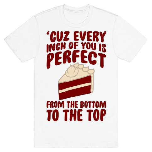 Every Inch Of You Is Perfect From The Bottom To The Top T-Shirt