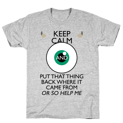 Keep Calm And Put That Thing Back Where It Came From Mens T-Shirt