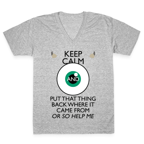 Keep Calm And Put That Thing Back Where It Came From V-Neck Tee Shirt