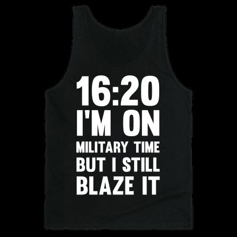 16:20 I'm On Military Time But I Still Blaze It