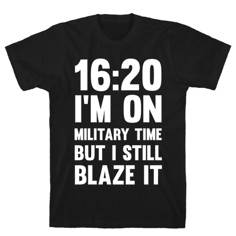 16:20 I'm On Military Time But I Still Blaze It Mens T-Shirt
