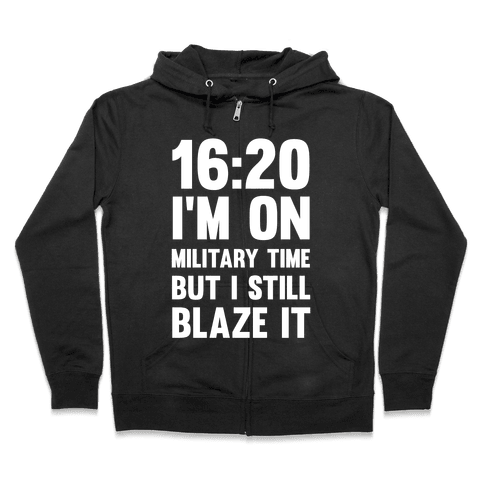 16:20 I'm On Military Time But I Still Blaze It Zip Hoodie