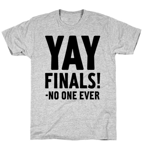 Yay Finals! T-Shirt