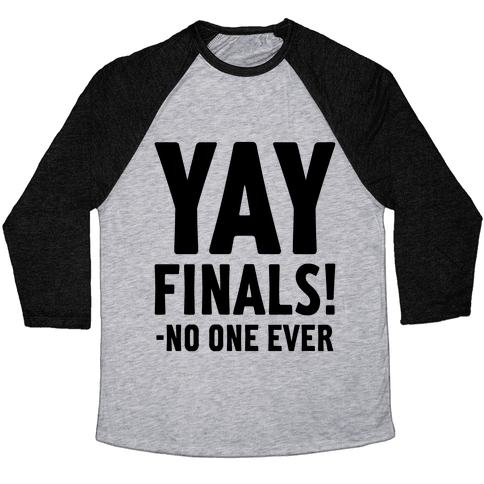 Yay Finals! Baseball Tee