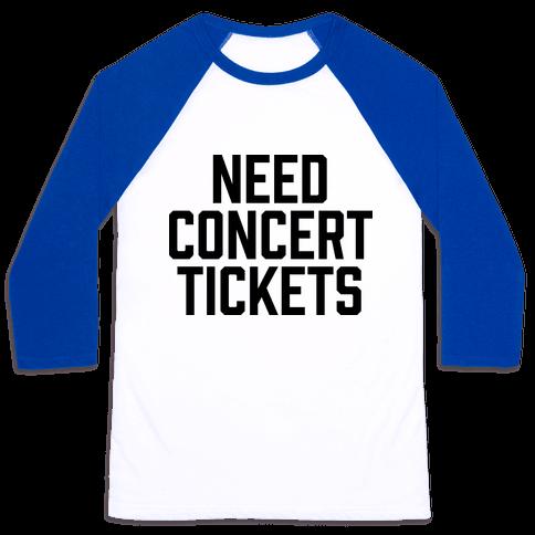 Need Concert Tickets Baseball Tee