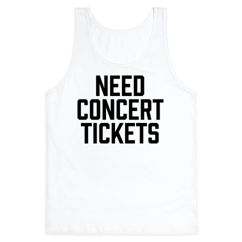 Need Concert Tickets Tank Top